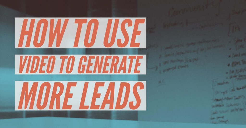 How to Use Video to Generate More Leads