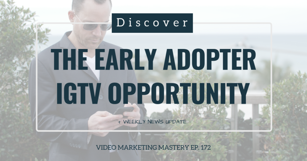 Discover The Early Adopter IGTV Opportunity (Ep. 172)