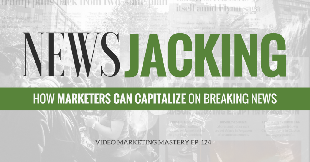 Newsjacking: How Marketers Can Capitalize on Breaking News (Ep. 124)