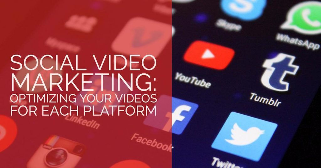 Social Video Marketing: Optimizing Your Videos For Each Platform