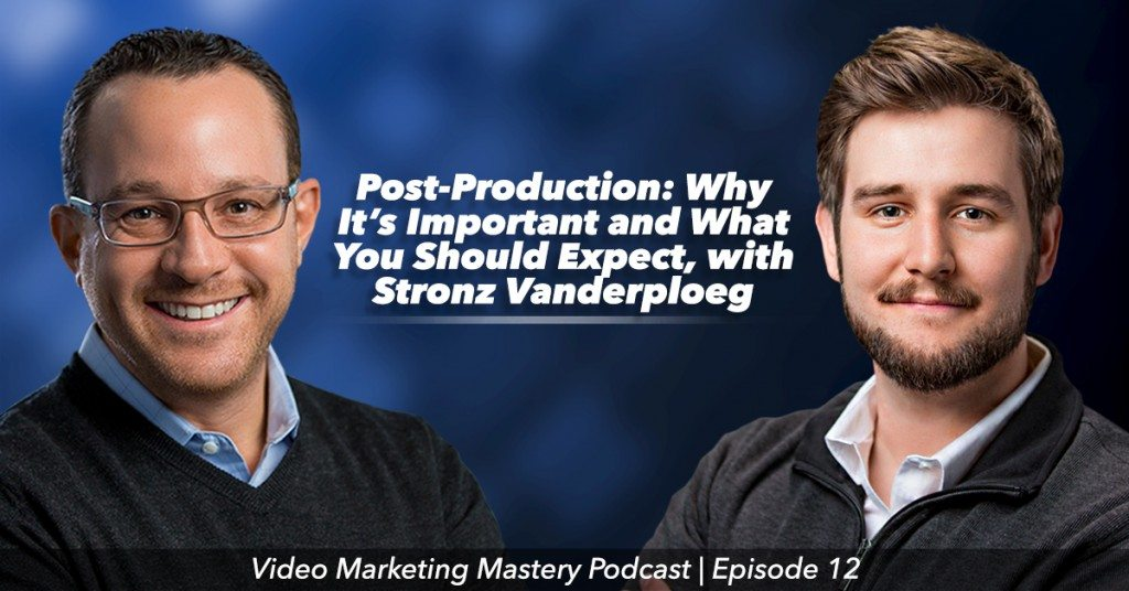 Video Post-Production: Why It's Important and What You Should Expect (Ep. 12)