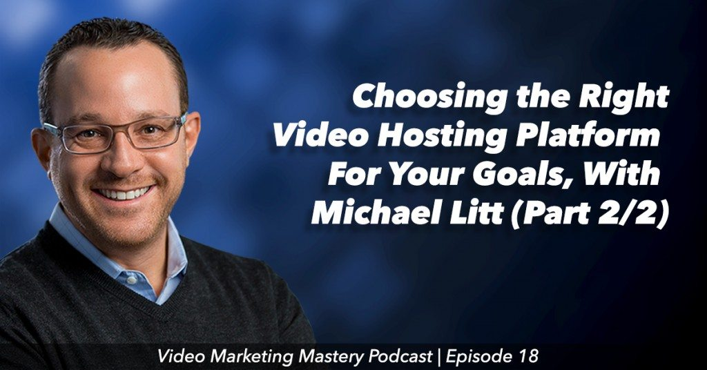 Choosing the Right Video Hosting Platform For Your Goals, Part 2 (Ep. 18)