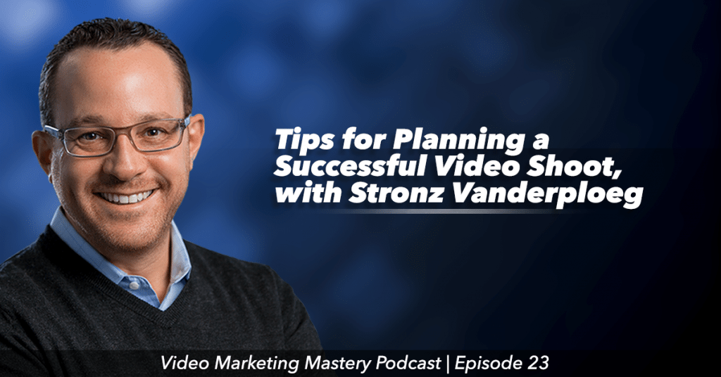 Tips for Planning a Successful Video Shoot (Ep. 23)
