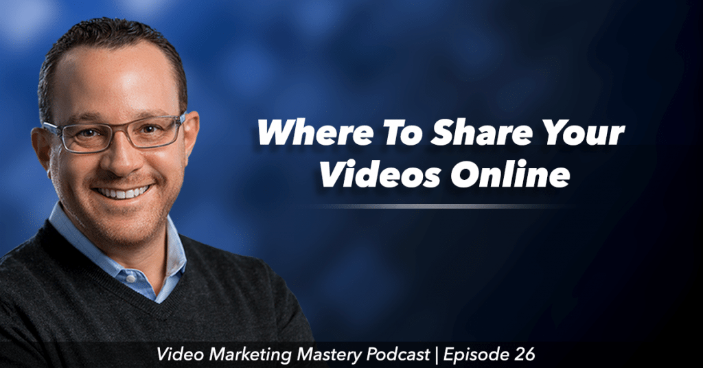 Where To Share Your Videos Online (Ep. 26)