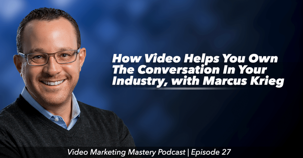 How Video Helps You Own the Conversation In Your Industry (Ep. 27)
