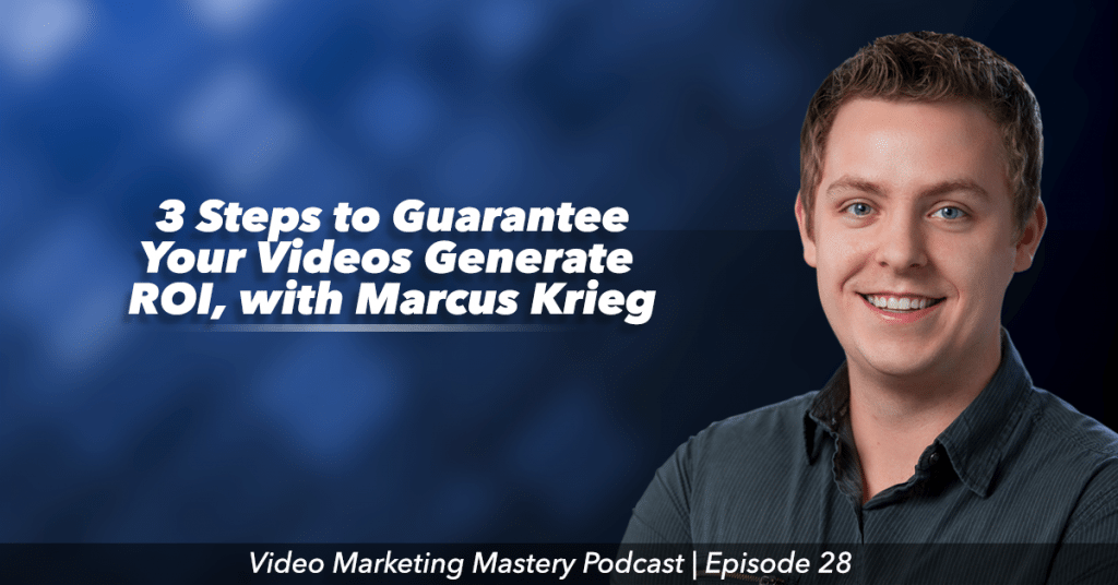 3 Steps to Guarantee Your Videos Generate ROI (Ep. 28)