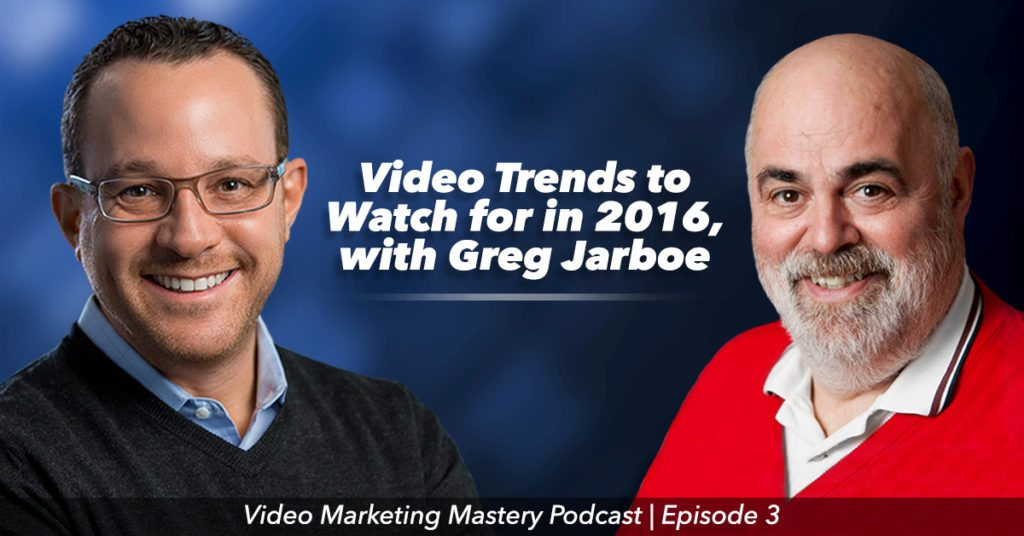 Video Marketing Trends to Watch in 2016, With Greg Jarboe (Ep. 3)