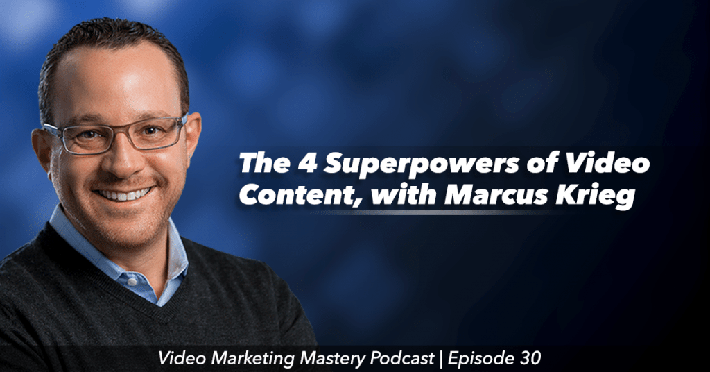 The 4 Superpowers of Video Content (Ep. 30)