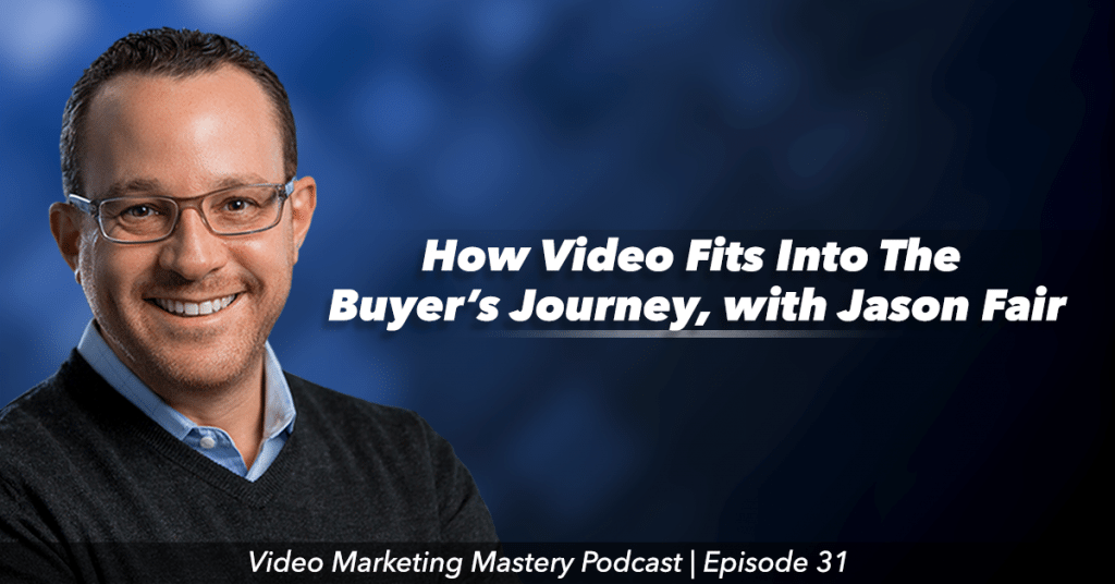 How Video Fits Into The Buyer's Journey (Ep. 31)
