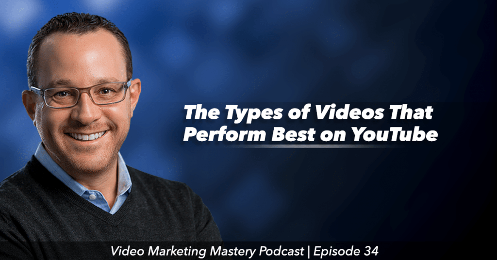 The Types of Videos That Perform Best on YouTube (Ep. 34)