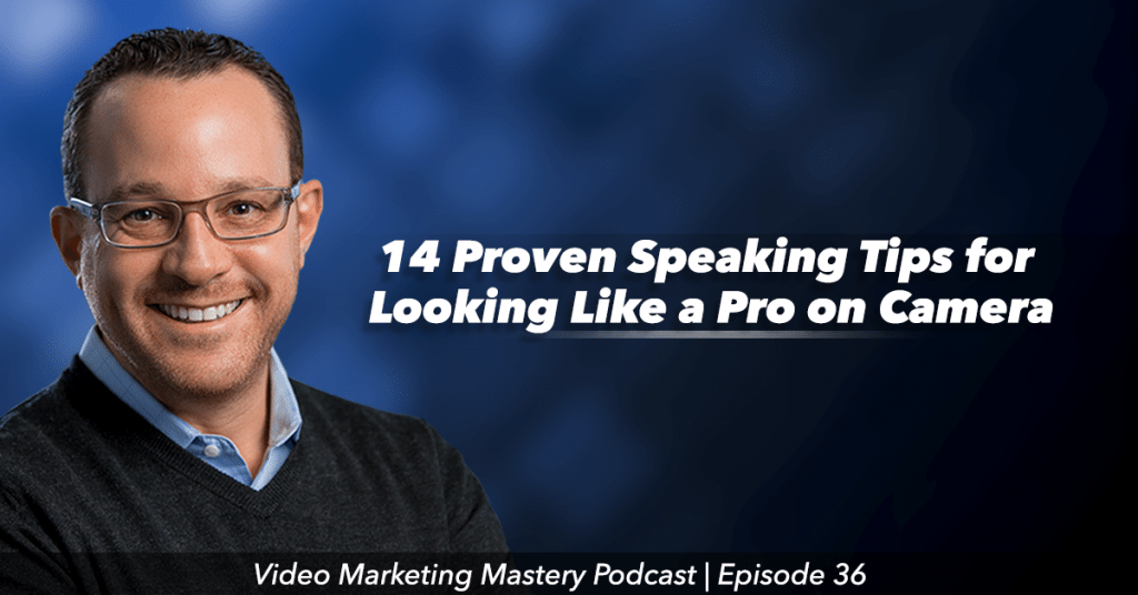 14 Proven Speaking Tips for Looking Like A Pro On Camera (Ep. 36)