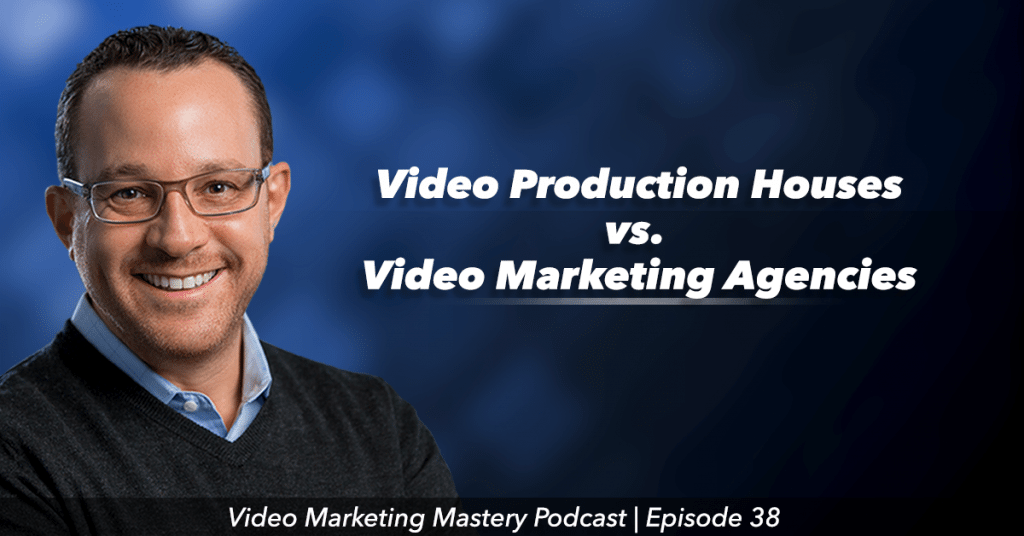 The Difference Between Video Production Houses and Video Marketing Agencies (Ep. 38)