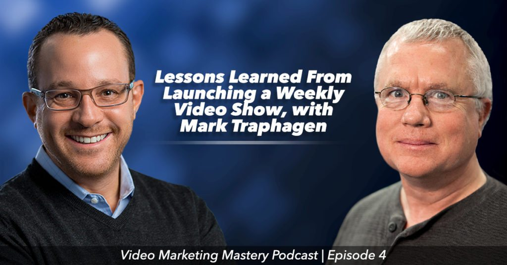 Lessons Learned From Launching a Weekly Video Series, With Mark Traphagen (Ep. 4)