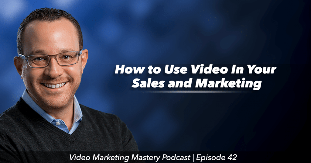 How to Use Video In Your Sales and Marketing (Ep. 42)