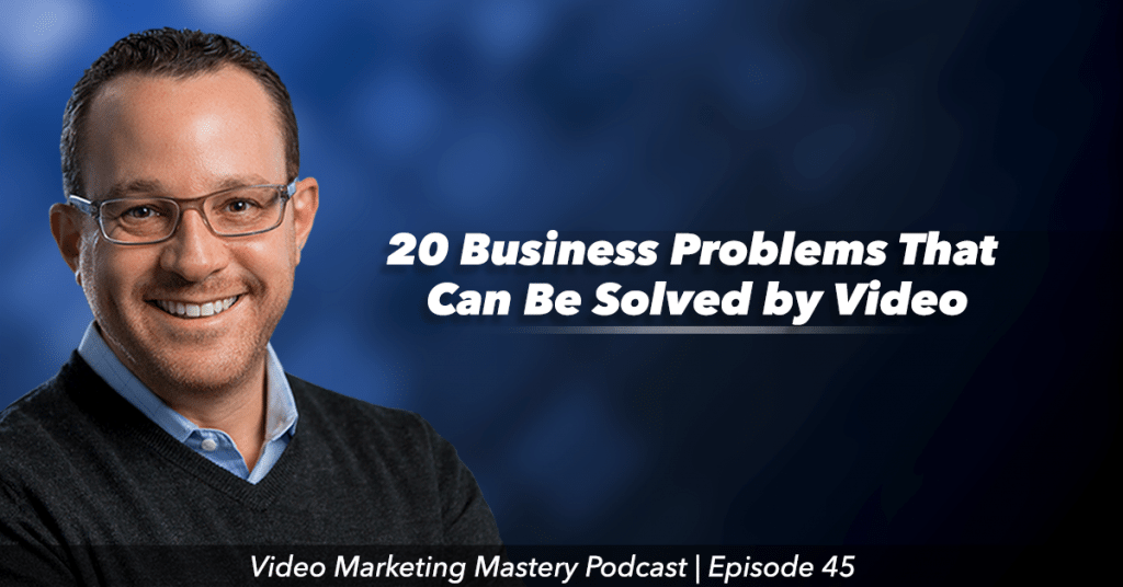 20 Business Problems That Can Be Solved by Video (Ep. 45)