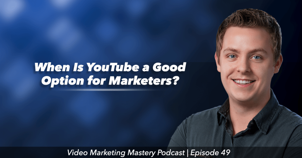 When is YouTube a Good Option for Marketers (Ep. 49)