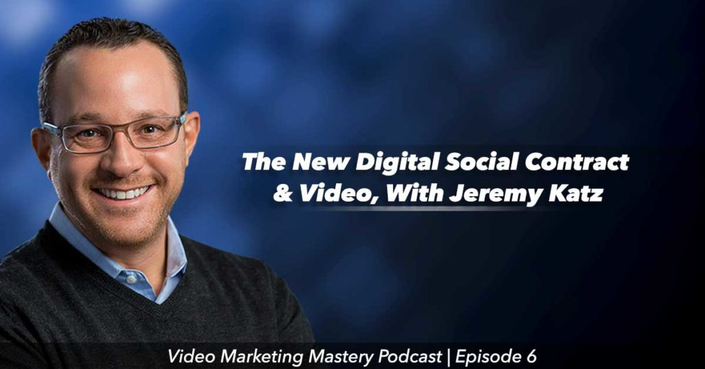 The New Digital Social Contract and Video, With Jeremy Katz (Ep. 6)