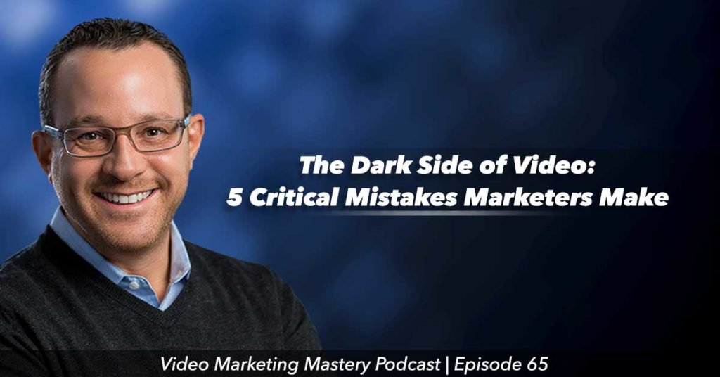 The Dark Side of Video: 5 Critical Mistakes Marketers Make (Ep. 65)