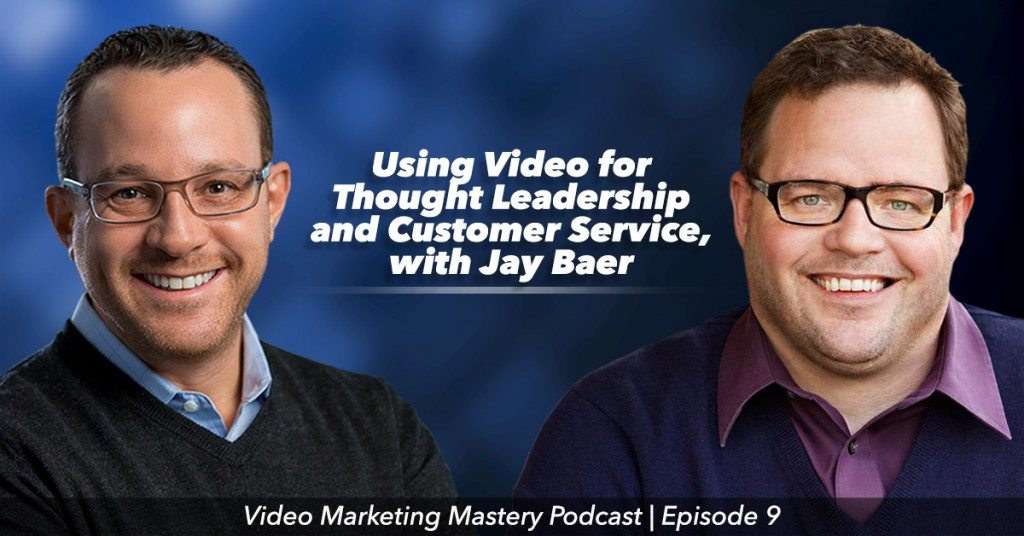 Using Video for Thought Leadership and Customer Service, with Jay Baer (Ep. 9)