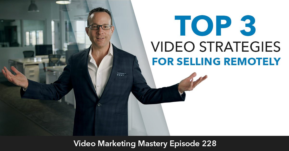 Top 3 Video Strategies for Selling Remotely (Ep. 229)