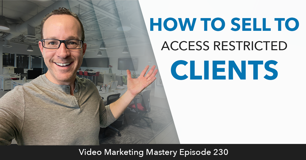 How to Sell to Access Restricted Prospects (Ep. 230)