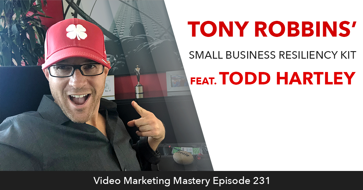 Tony Robbins' Small Business Resiliency Kit featuring Todd Hartley (Ep. 231)