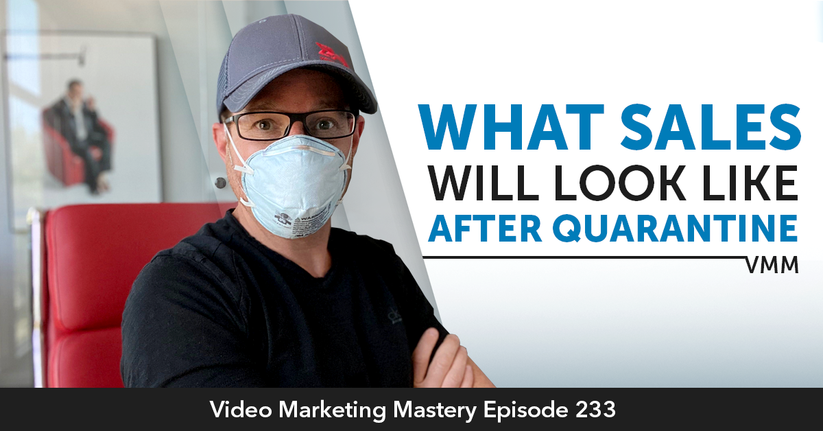 What Sales Will Look Like After Quarantine (Ep. 233)