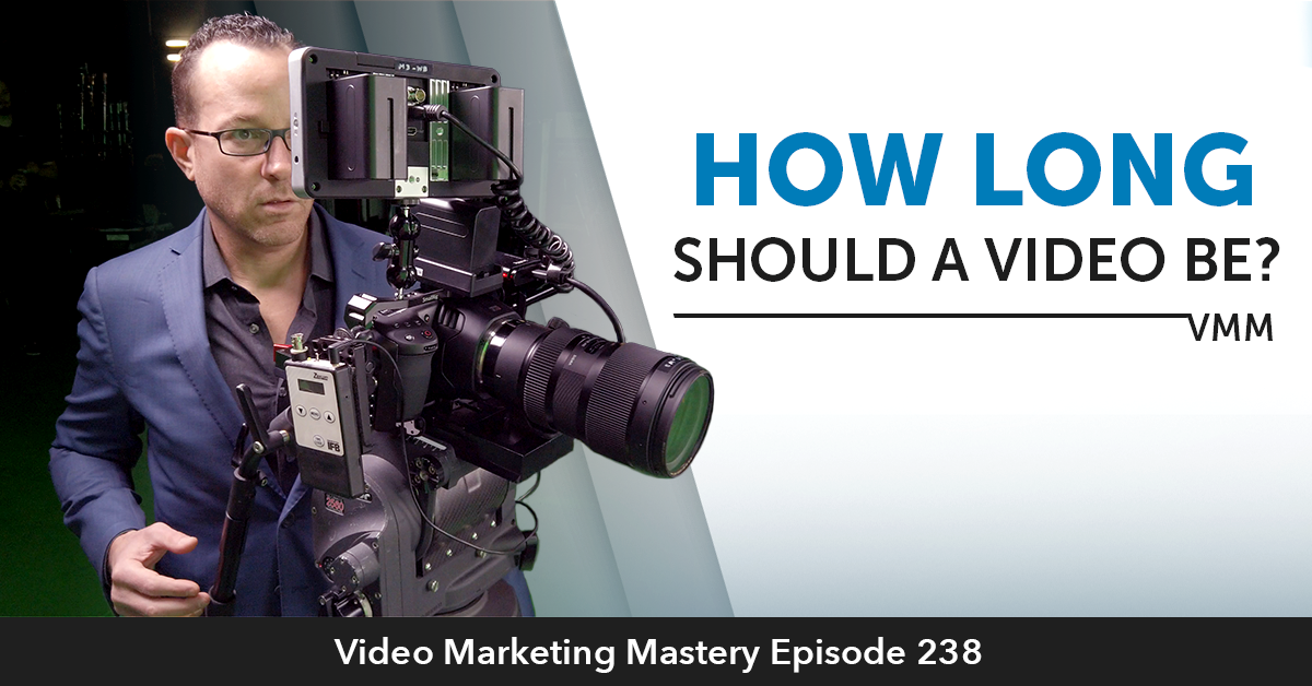 How Long Should A Video Be? (Ep. 238)