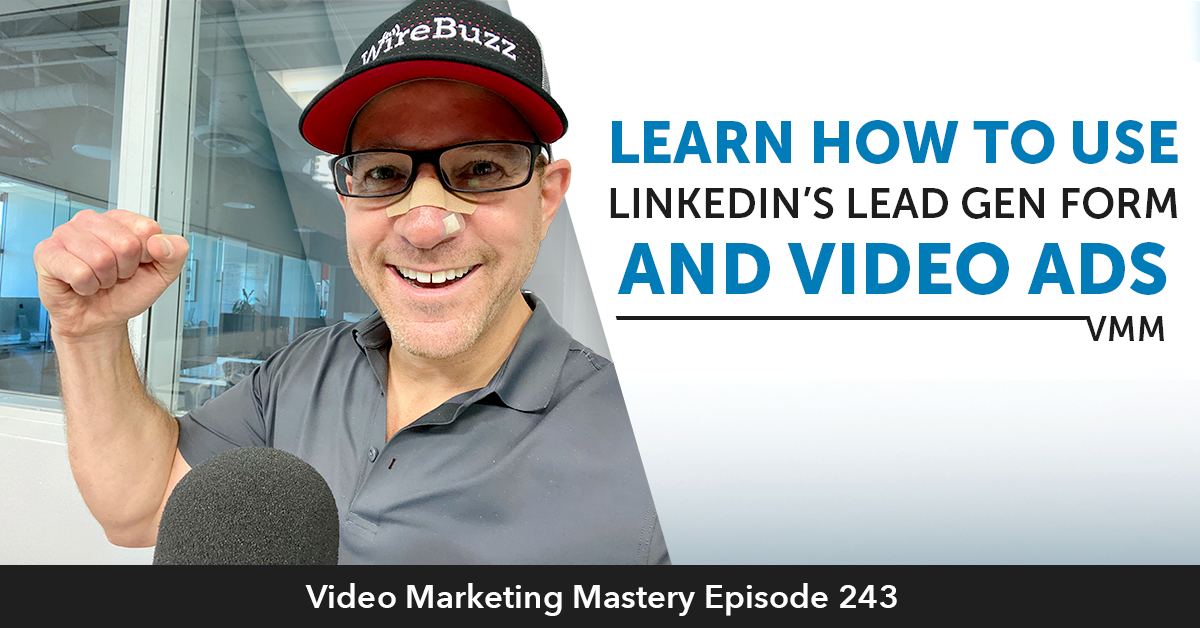 Learn How To Use LinkedIn's Lead Gen Form And Video Ads (Ep. 243)