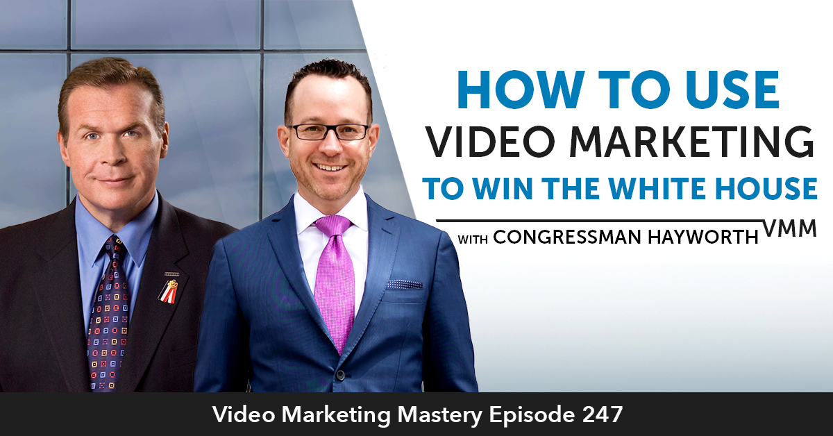 How To Use Video Marketing To Win The White House (Ep. 247)
