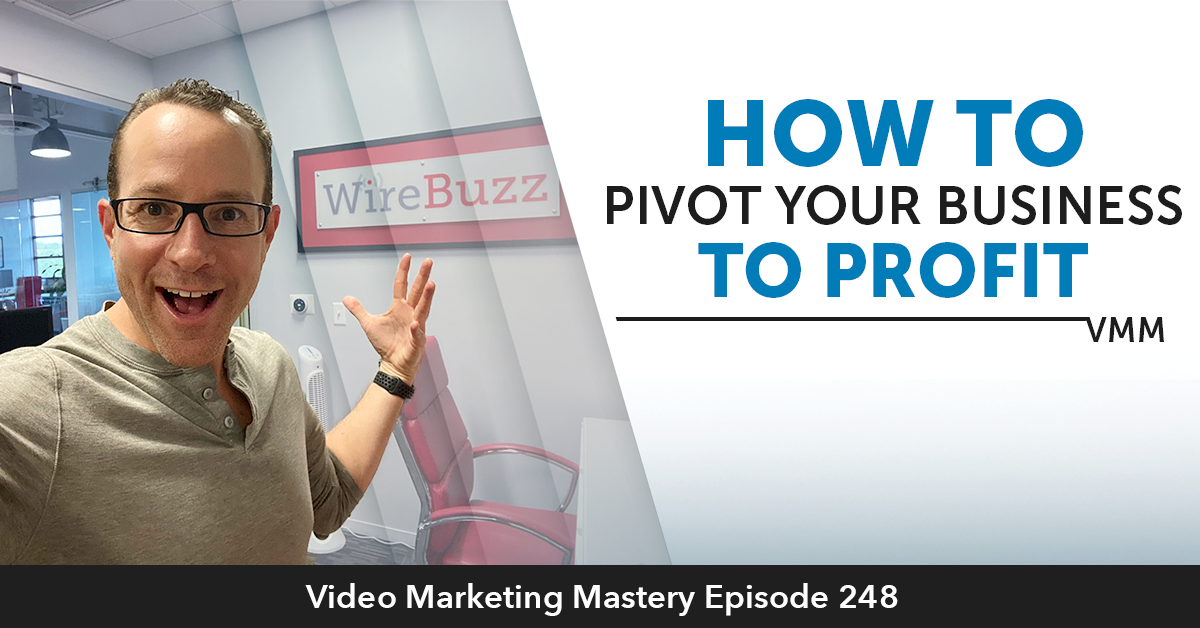 How To Pivot Your Business To Profit (Ep. 248)