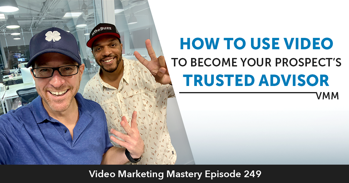 How To Use Video To Become Your Prospect's Trusted Advisor (Ep. 249)