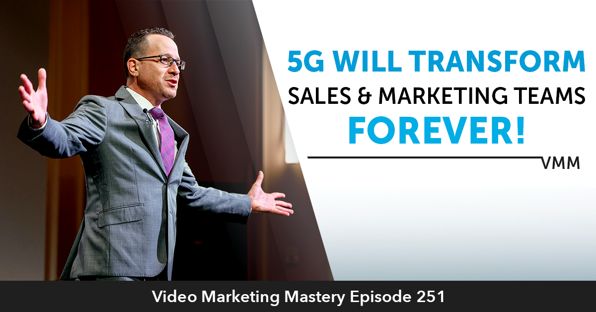 5G Will Transform Sales & Marketing Teams For Ever! (Ep. 251)
