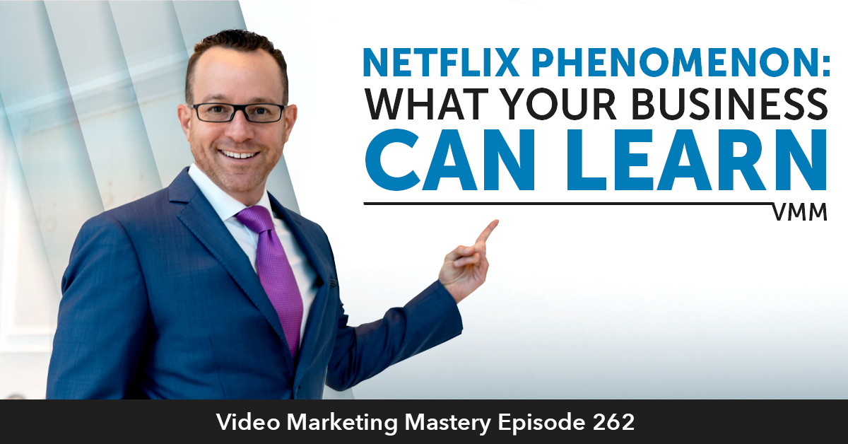 Netflix Phenomenon: What your Business Can Learn (Ep. 262)