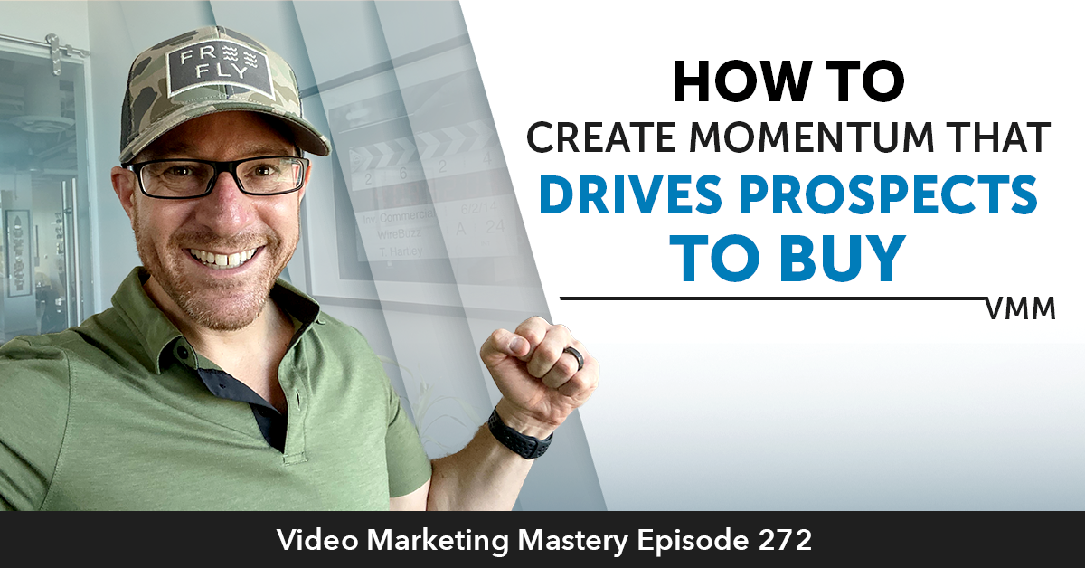 How To Create Momentum That Drives Prospects To Buy Ep.272