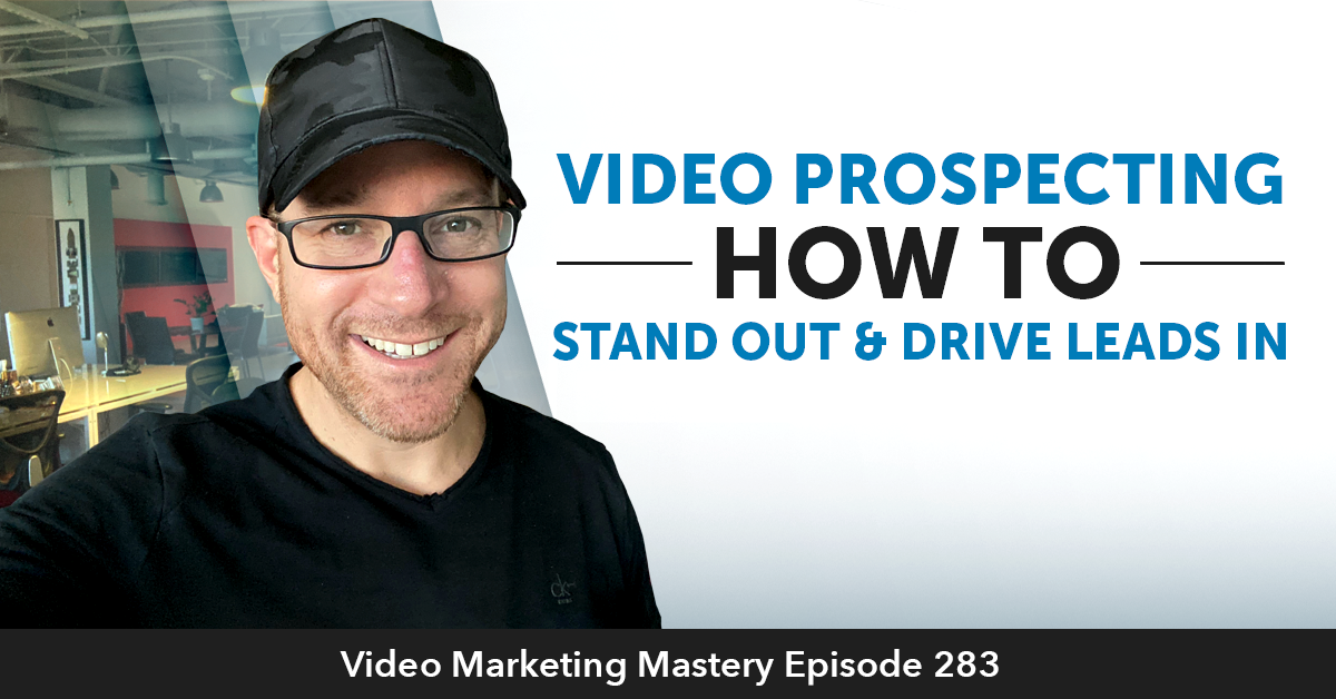 Video Prospecting - How to Stand Out & Drive Leads In (Ep. 283)
