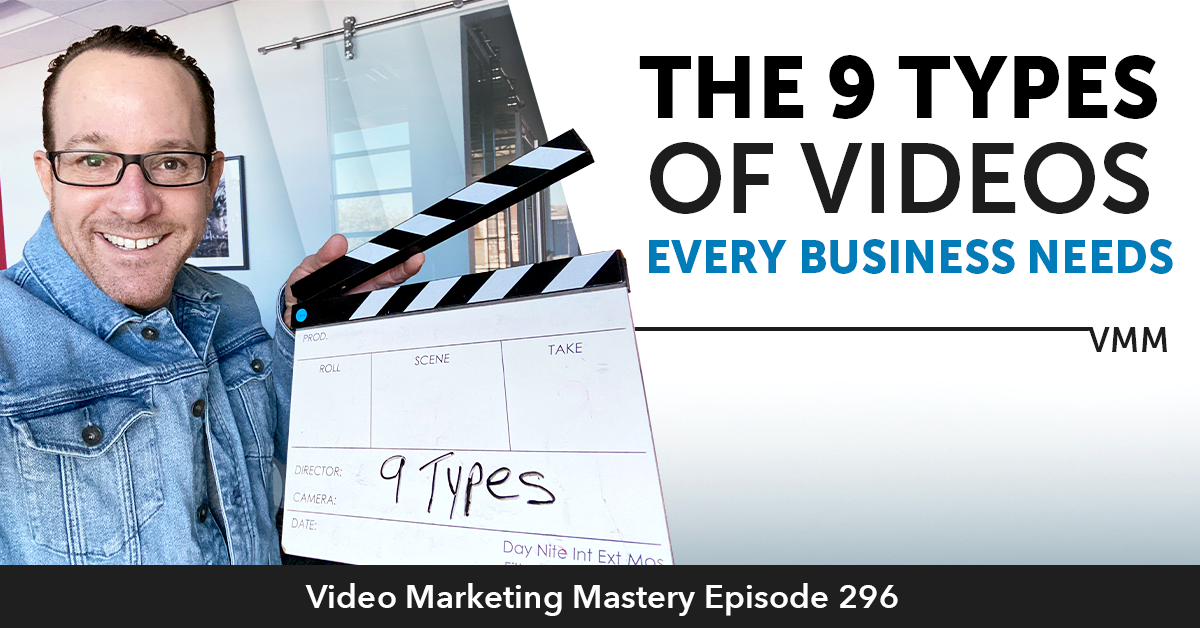 The 9 Types of Videos Every Business Needs (Ep. 296)