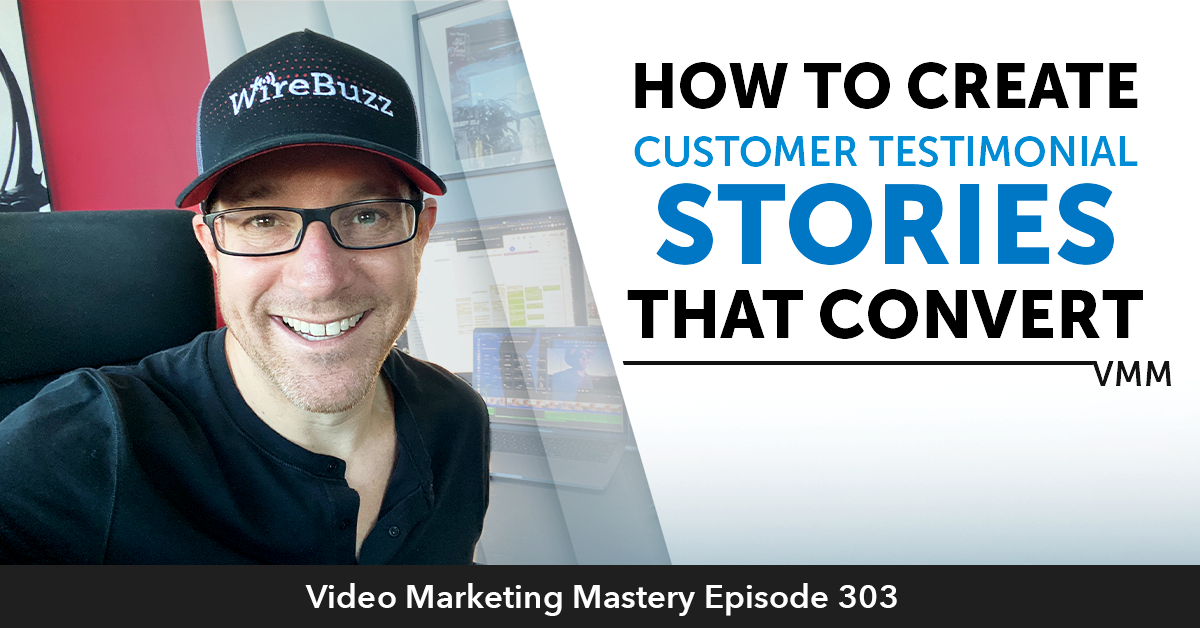 How To Create Customer Testimonial Stories That Convert (Ep. 303)