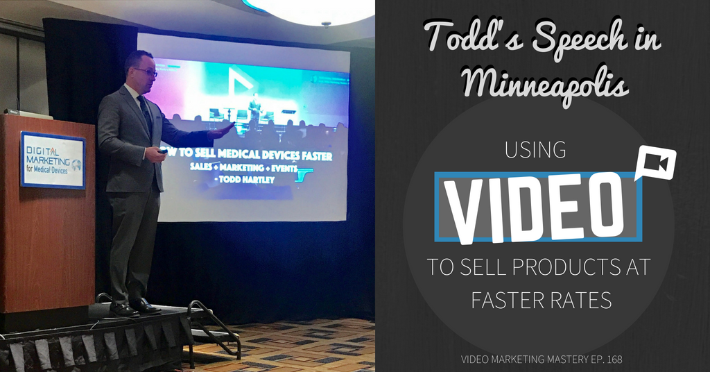 Todd's Speech In Minneapolis: Using Video To Sell Products at Faster Rates (Ep. 168)