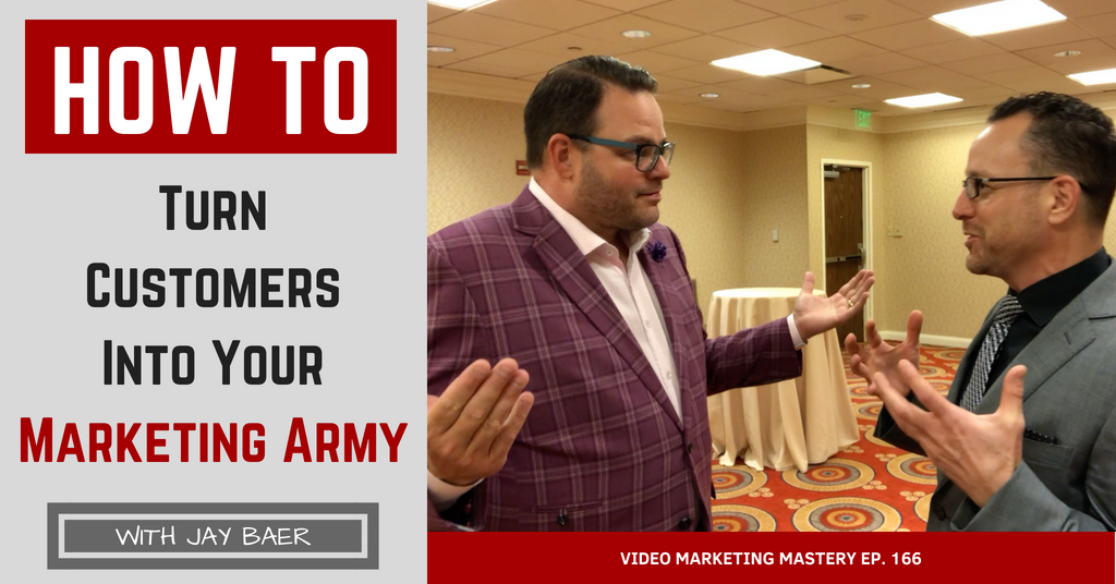 How to Turn Customers Into Your Marketing Army, with Jay Baer (Ep. 166)