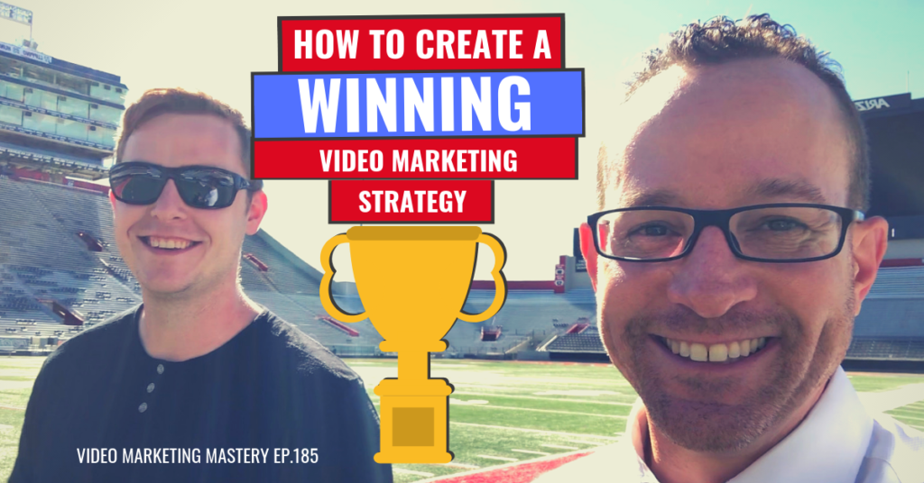 How to Create a Winning Video Marketing Strategy (Ep. 185)