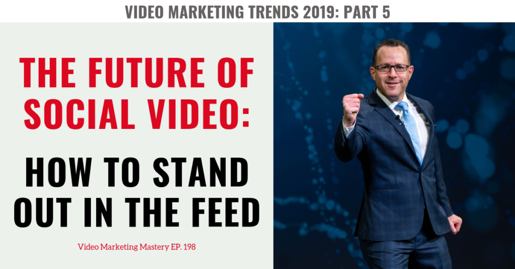 The Future of Social Video: How To Stand Out In The Feed (Ep. 198)