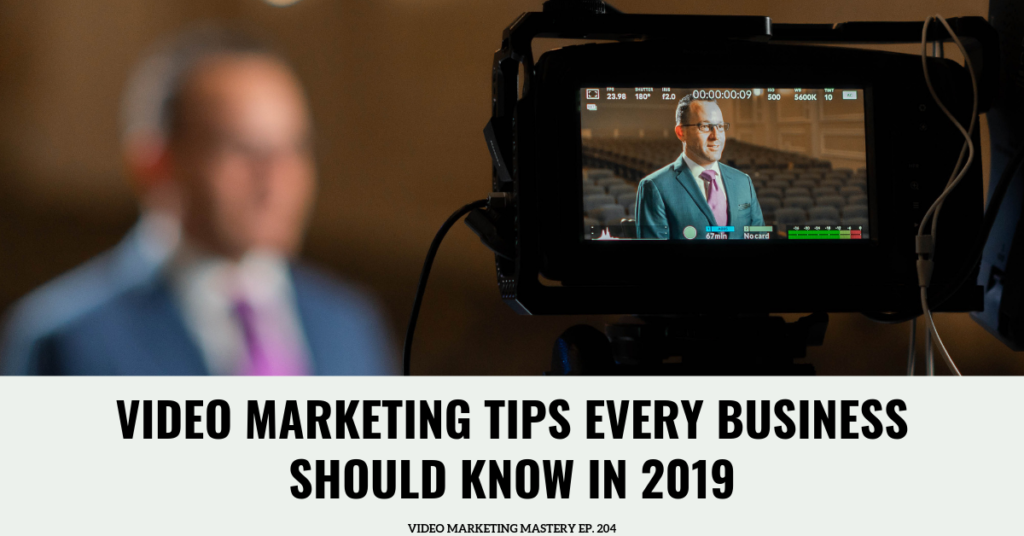 Video Marketing Tips Every Business Should Know In 2019 (Ep. 204)