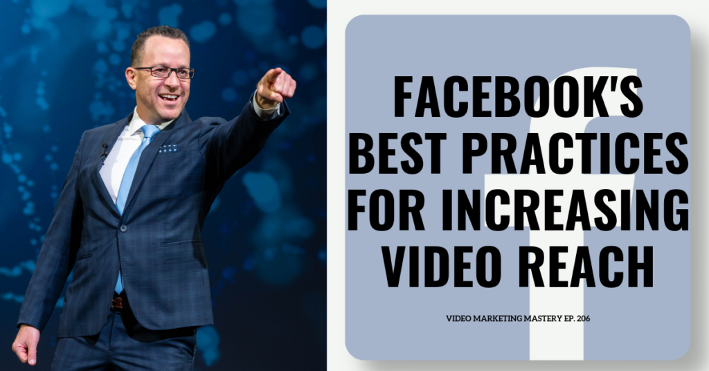Facebook's Best Practices For Increasing Video Reach (Ep. 206)