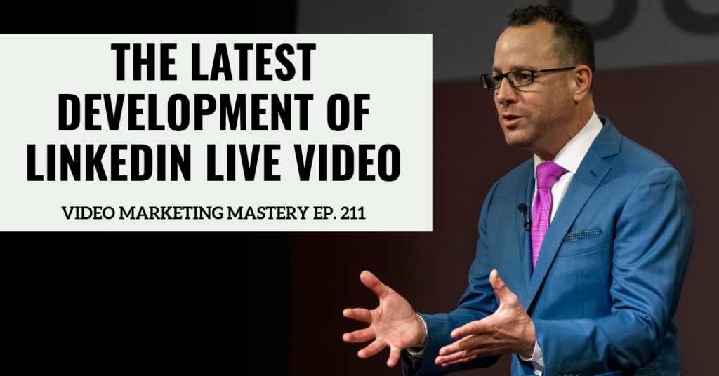The Latest Development of LinkedIn Live Video (Ep. 211)