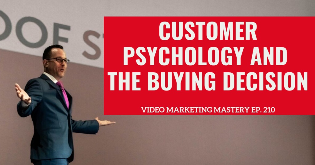 Customer Psychology And The Buying Decision  (Ep. 210)