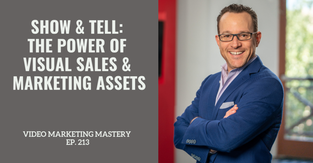 Show & Tell: The Power of Visual Sales & Marketing Assets (Ep. 213)