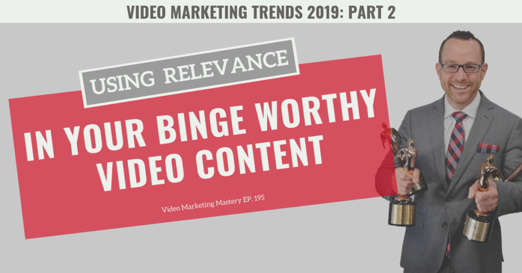 Using Relevance in Your Binge Worthy Video Content (Ep. 195)