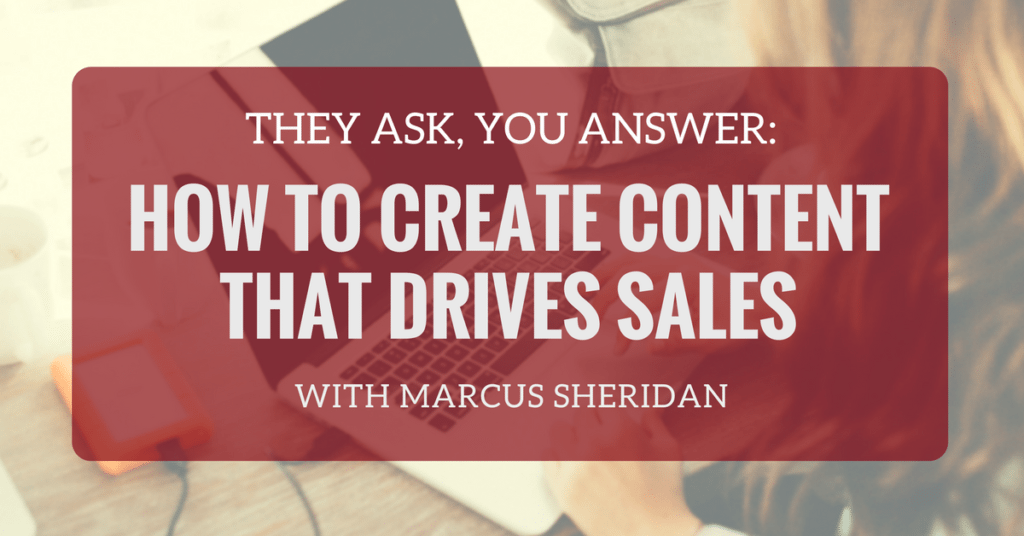 They Ask, You Answer: How to Create Content That Drives Sales with Marcus Sheridan (Ep. 101)