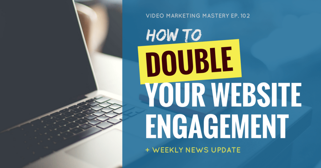 How to Double Your Website Engagement (Ep. 102)